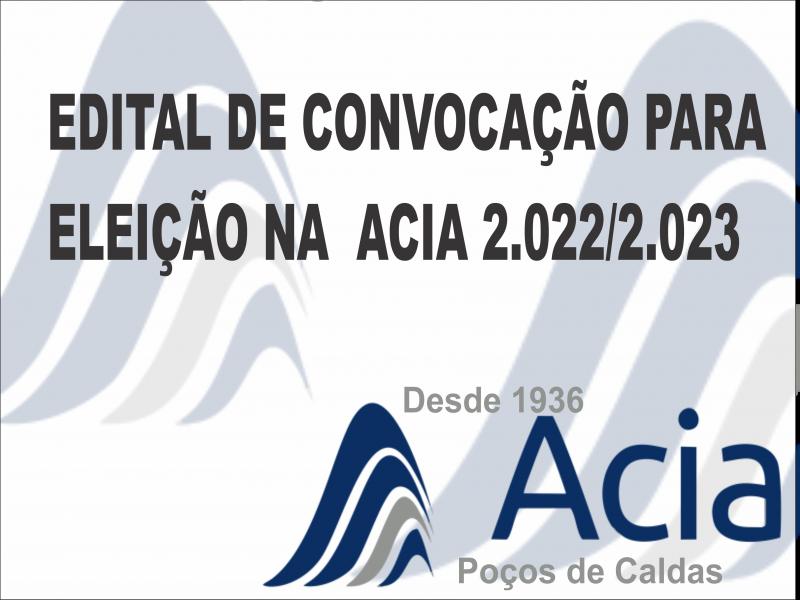 EDITAL DE CONVOCAÇÃO PARA ELEIÇÃO NA ACIA 2.022/2.023